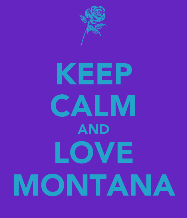 KEEP CALM AND LOVE MONTANA