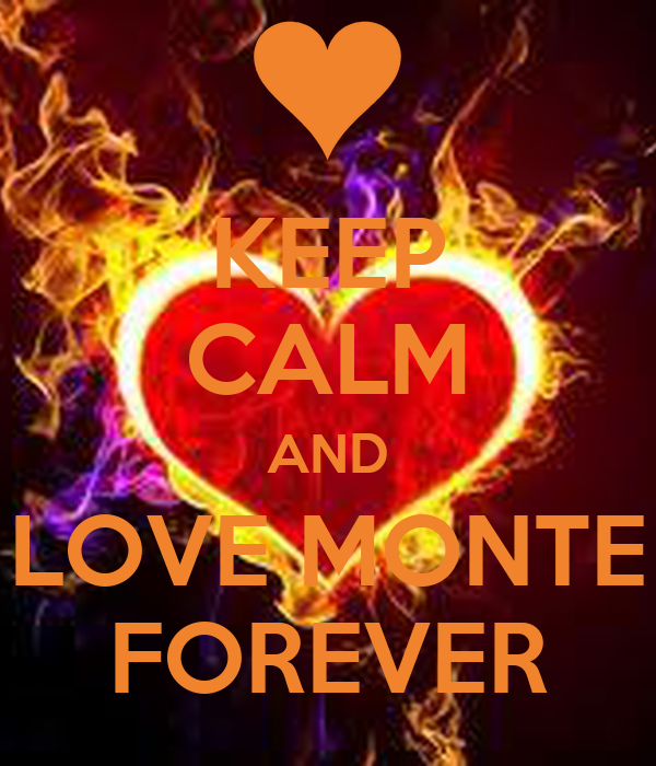 KEEP CALM AND LOVE MONTE FOREVER