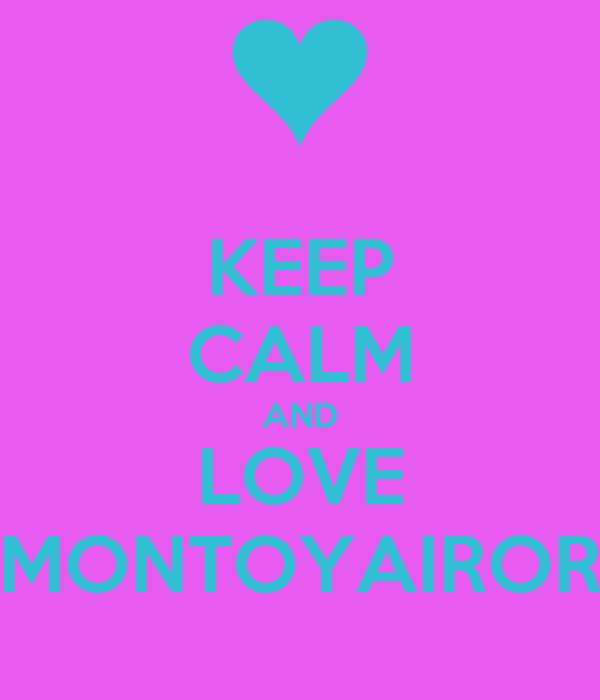 KEEP CALM AND LOVE MONTOYAIROR