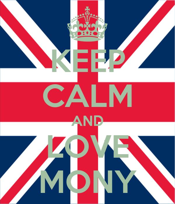 KEEP CALM AND LOVE MONY