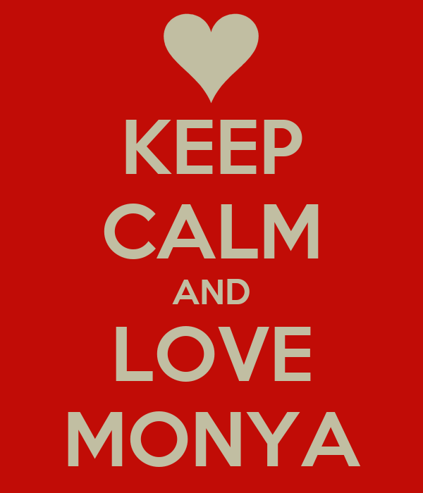 KEEP CALM AND LOVE MONYA