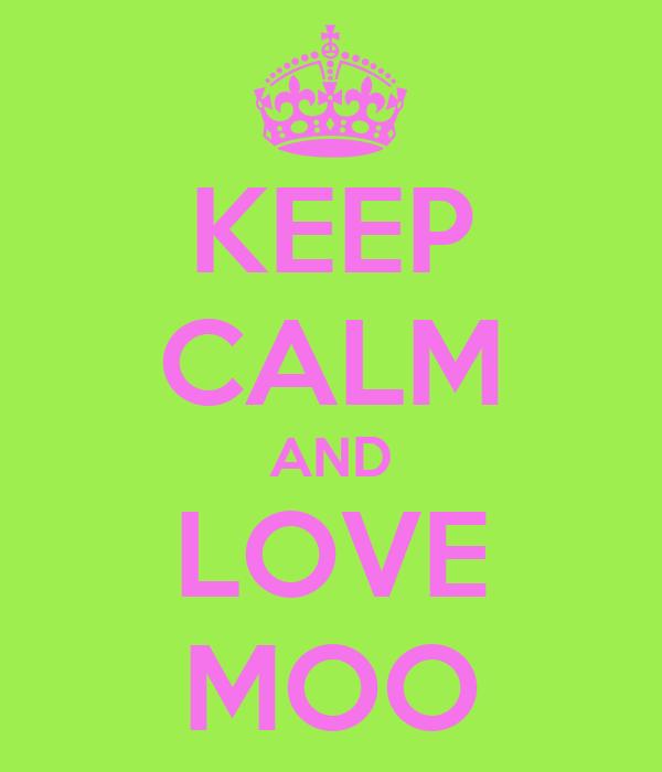 KEEP CALM AND LOVE MOO