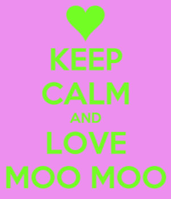 KEEP CALM AND LOVE MOO MOO