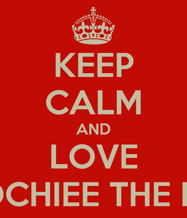 KEEP CALM AND LOVE MOOCHIEE THE BOSS