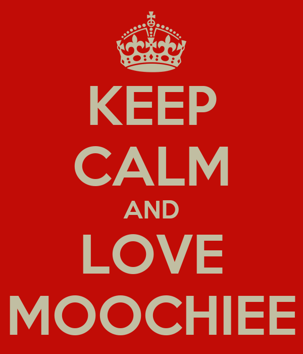 KEEP CALM AND LOVE MOOCHIEE