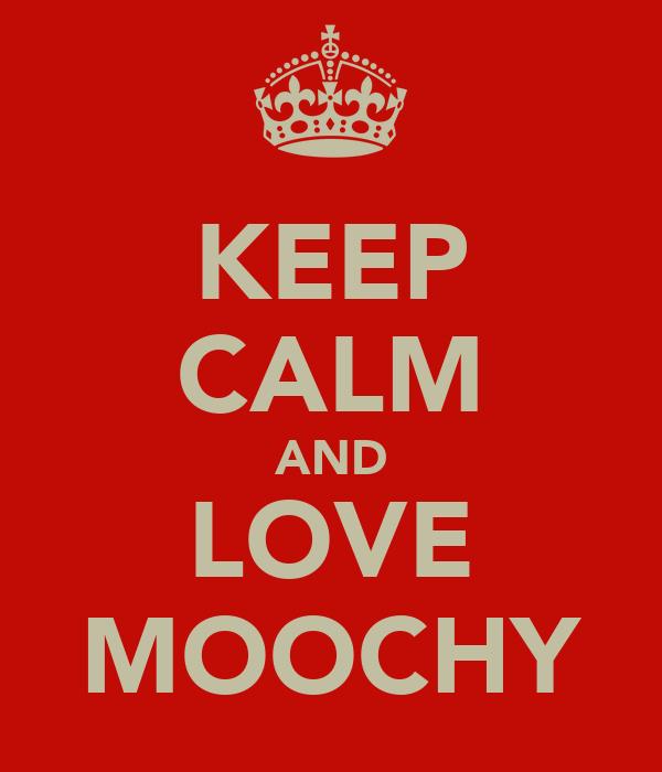 KEEP CALM AND LOVE MOOCHY