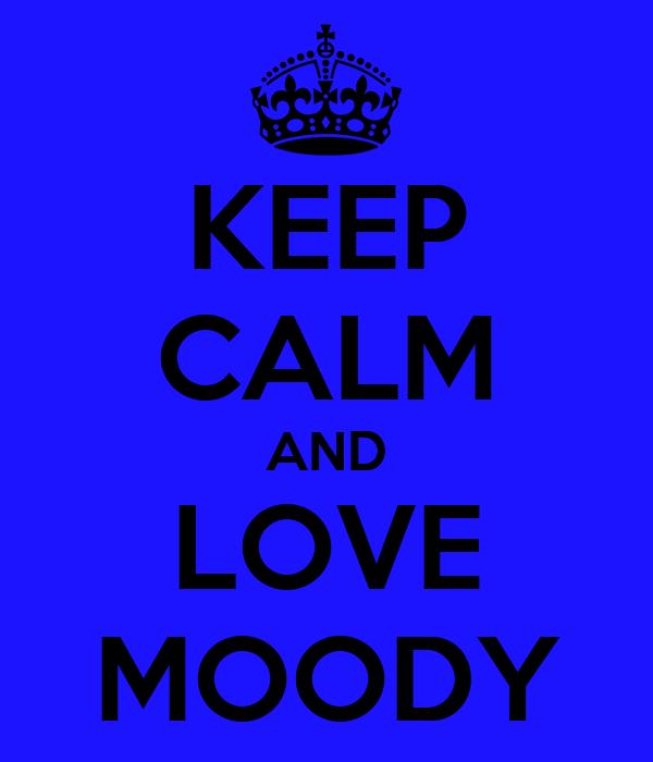 KEEP CALM AND LOVE MOODY
