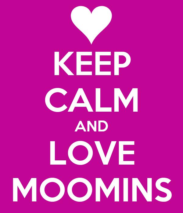 KEEP CALM AND LOVE MOOMINS