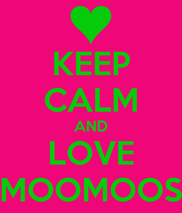 KEEP CALM AND LOVE MOOMOOS