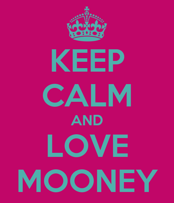 KEEP CALM AND LOVE MOONEY