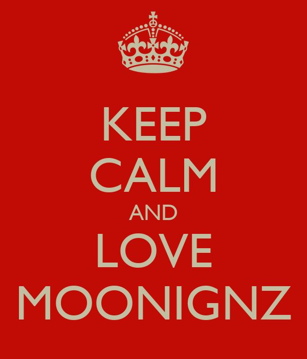 KEEP CALM AND LOVE MOONIGNZ