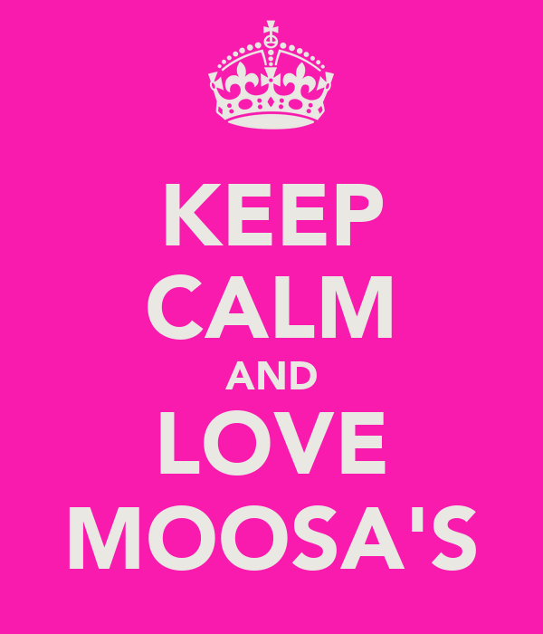 KEEP CALM AND LOVE MOOSA'S