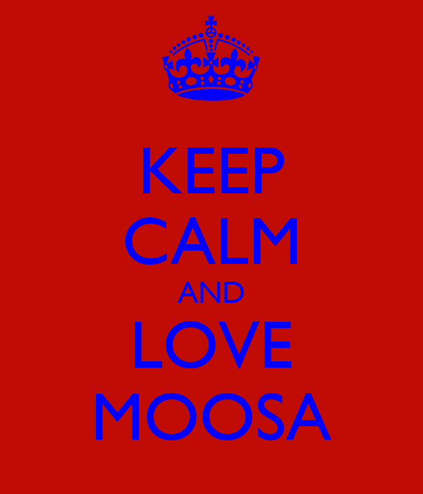 KEEP CALM AND LOVE MOOSA