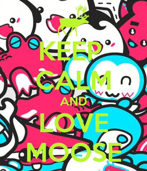 KEEP  CALM AND LOVE MOOSE