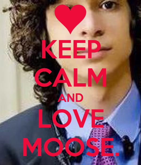 KEEP CALM AND LOVE MOOSE.