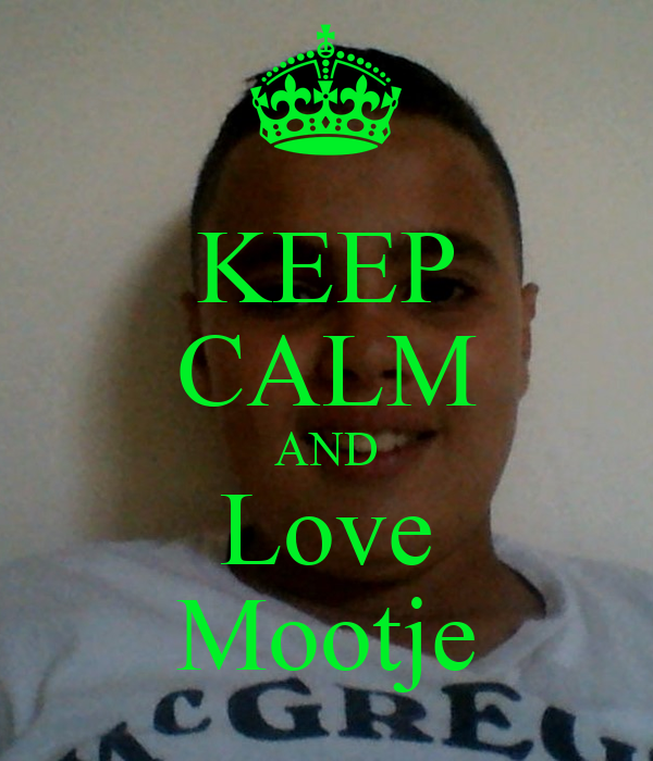 KEEP CALM AND Love Mootje