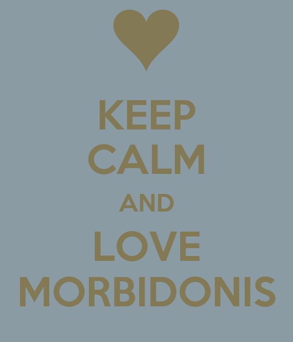 KEEP CALM AND LOVE MORBIDONIS