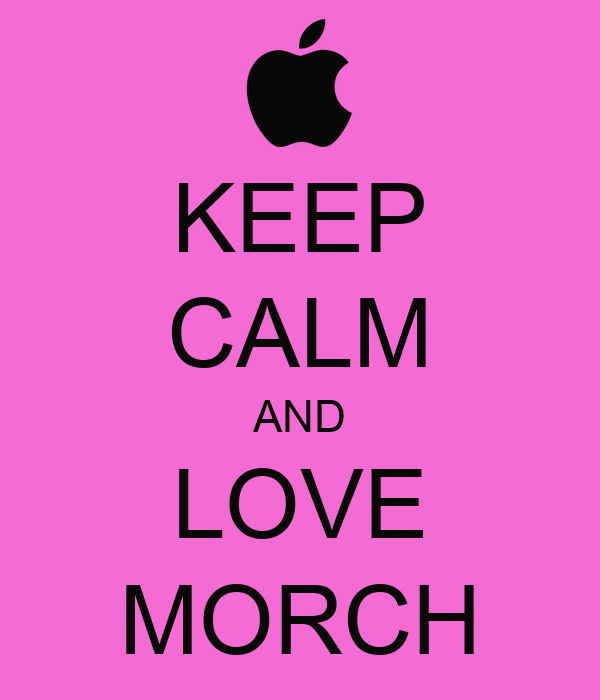KEEP CALM AND LOVE MORCH