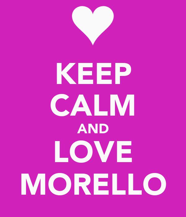 KEEP CALM AND LOVE MORELLO