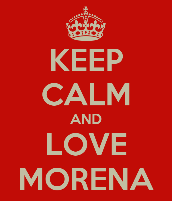 KEEP CALM AND LOVE MORENA