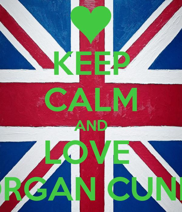 KEEP CALM AND LOVE  MORGAN CUNDY