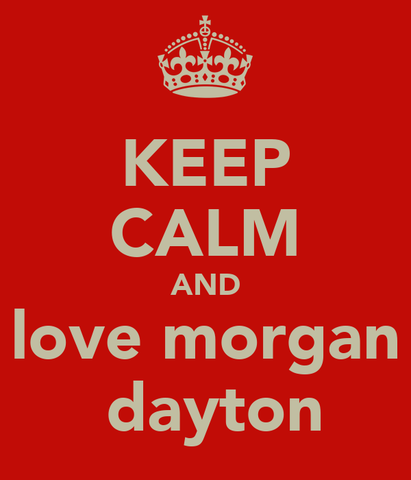 KEEP CALM AND love morgan  dayton
