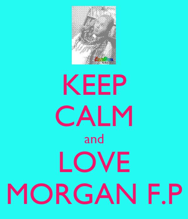 KEEP CALM and LOVE MORGAN F.P