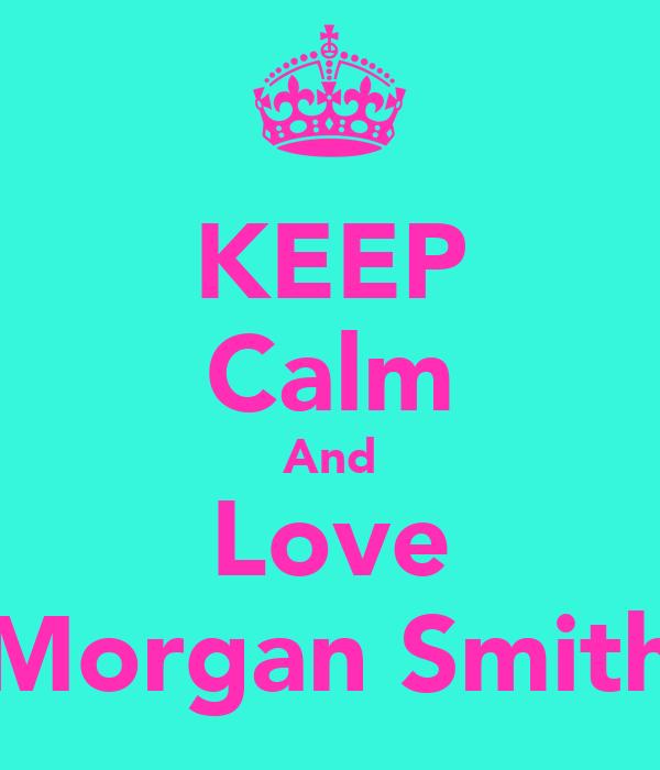 KEEP Calm And Love Morgan Smith