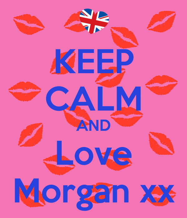 KEEP CALM AND Love Morgan xx