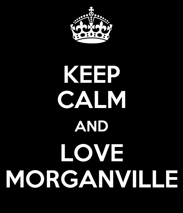KEEP CALM AND LOVE MORGANVILLE