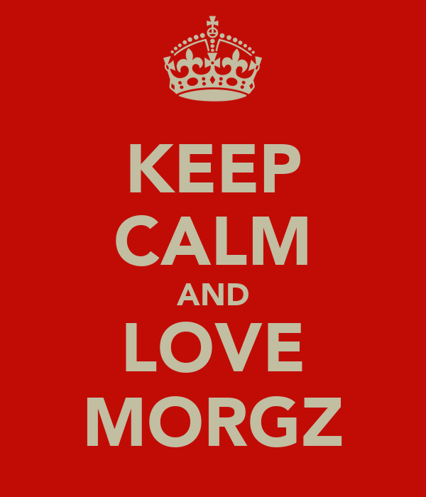 KEEP CALM AND LOVE MORGZ