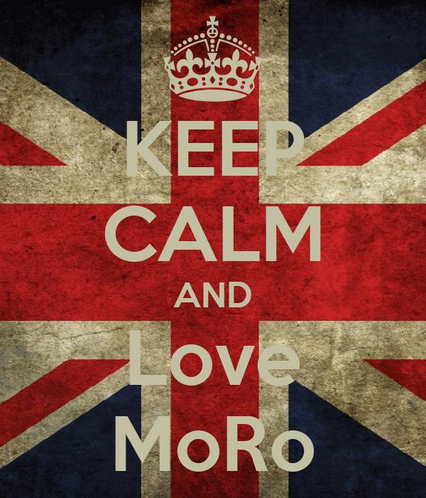 KEEP CALM AND Love MoRo