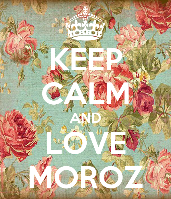 KEEP CALM AND LOVE MOROZ