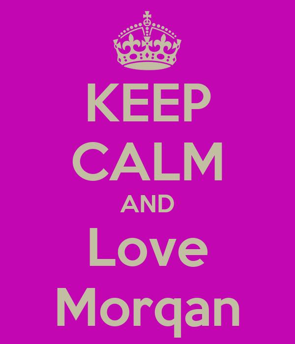 KEEP CALM AND Love Morqan