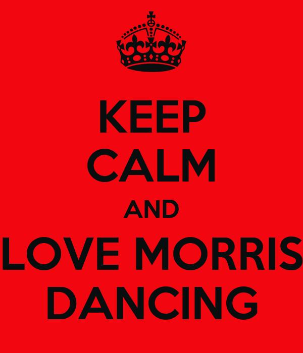 KEEP CALM AND LOVE MORRIS DANCING
