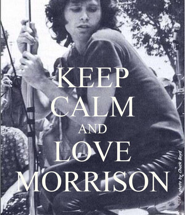 KEEP CALM AND LOVE MORRISON