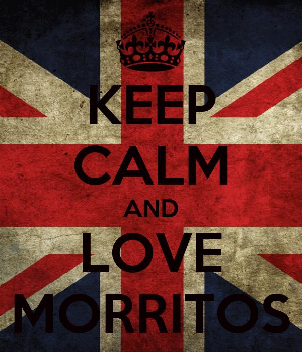KEEP CALM AND LOVE MORRITOS