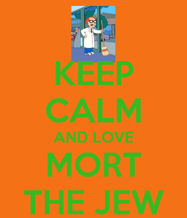 KEEP CALM AND LOVE MORT THE JEW