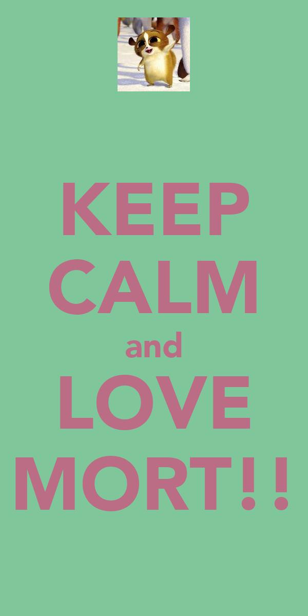 KEEP CALM and LOVE MORT!!