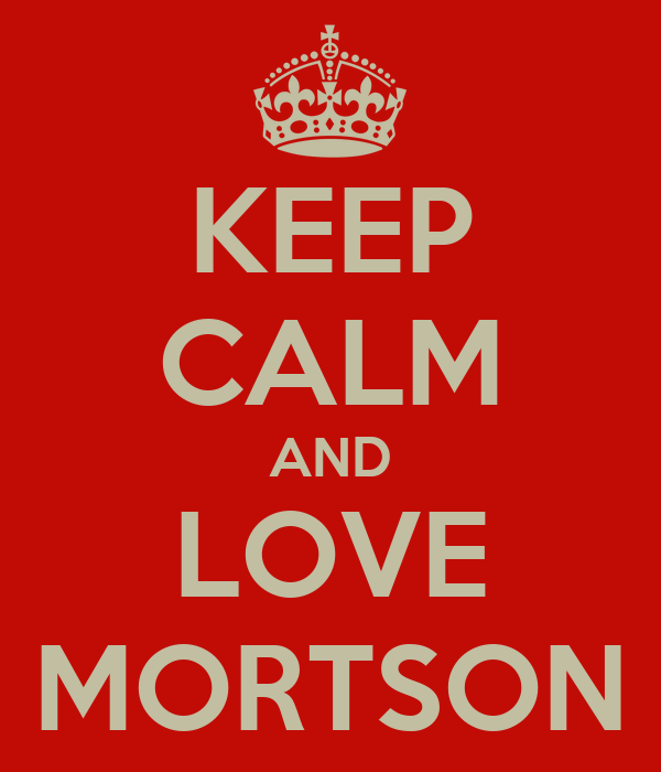 KEEP CALM AND LOVE MORTSON