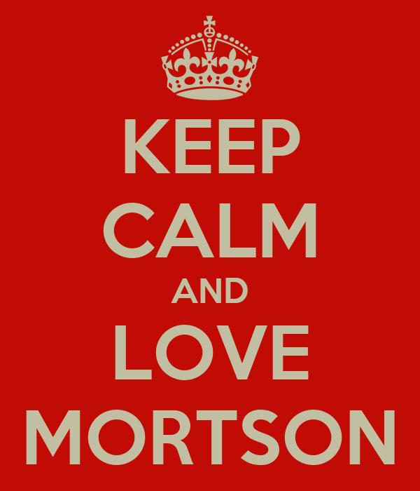 KEEP CALM AND LOVE MORTSON