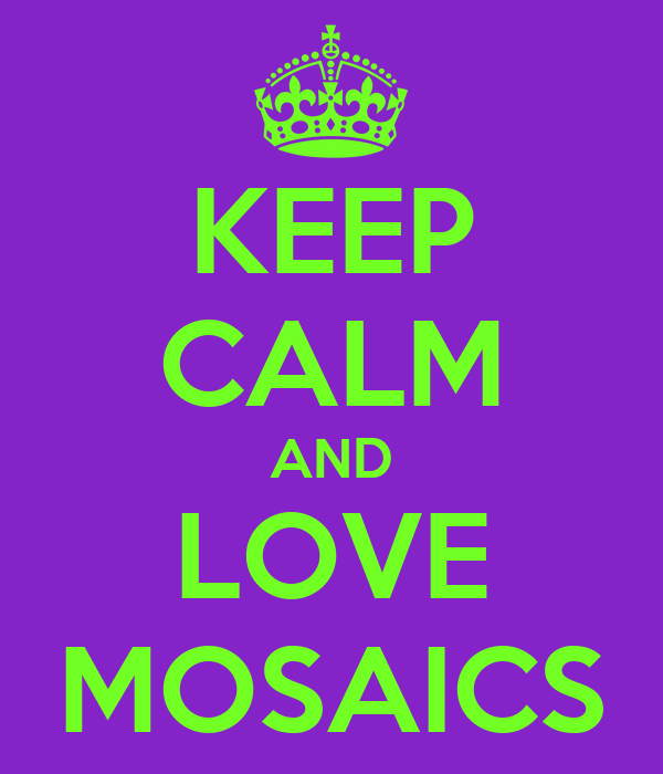 KEEP CALM AND LOVE MOSAICS
