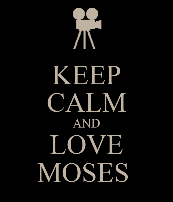 KEEP CALM AND LOVE MOSES
