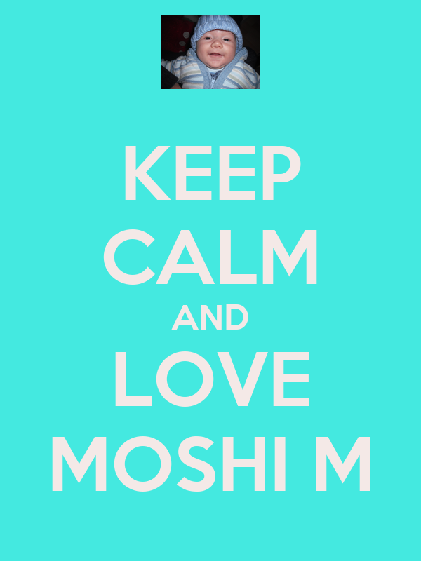 KEEP CALM AND LOVE MOSHI M