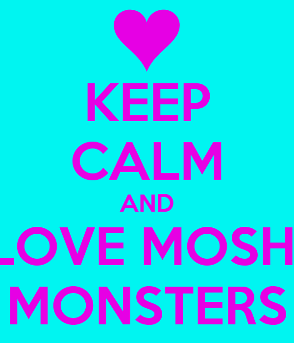 KEEP CALM AND LOVE MOSHI MONSTERS