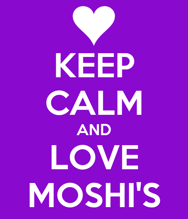 KEEP CALM AND LOVE MOSHI'S