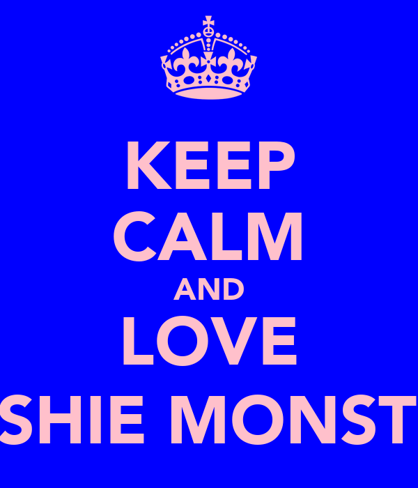 KEEP CALM AND LOVE MOSHIE MONSTER§