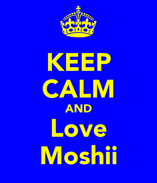 KEEP CALM AND Love Moshii