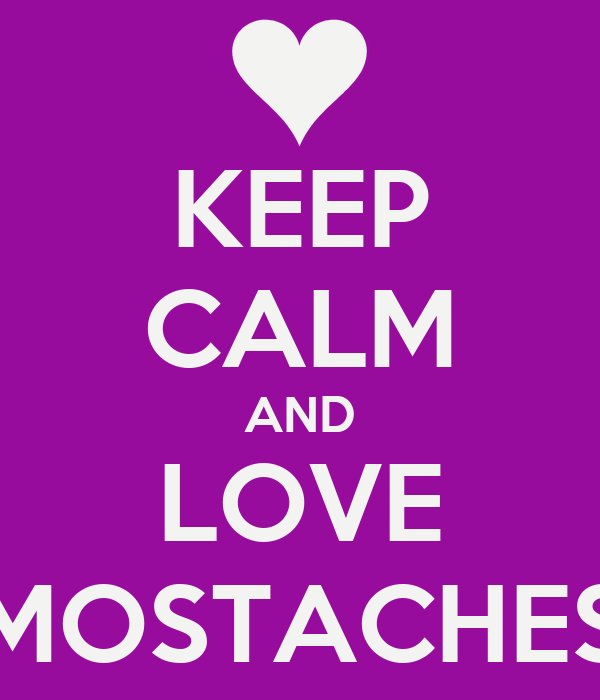 KEEP CALM AND LOVE MOSTACHES