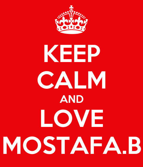 KEEP CALM AND LOVE MOSTAFA.B